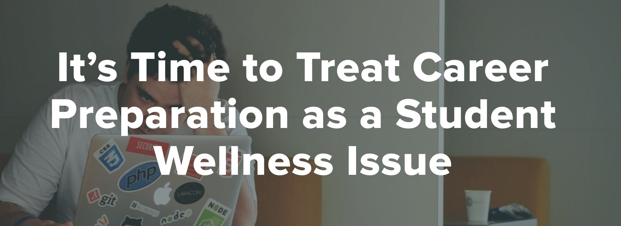 It's Time to Treat Career Preparation as a Student Wellness Issue
